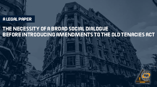 THE NECESSITY OF A BROAD SOCIAL DIALOGUE  BEFORE INTRODUCING AMENDMENTS TO THE OLD TENACIES ACT